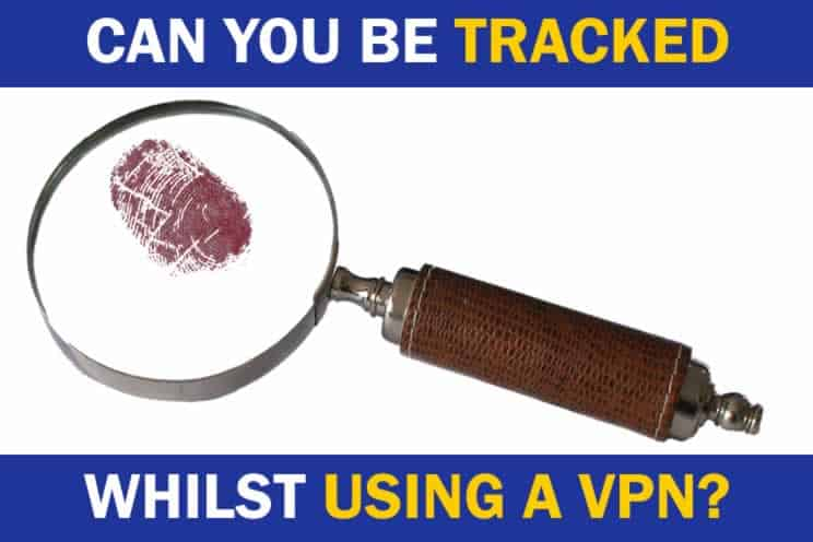 can-you-be-tracked-whilst-using-a-vpn