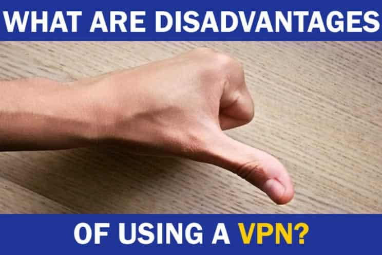 what-are-disadvantages-of-using-a-vpn