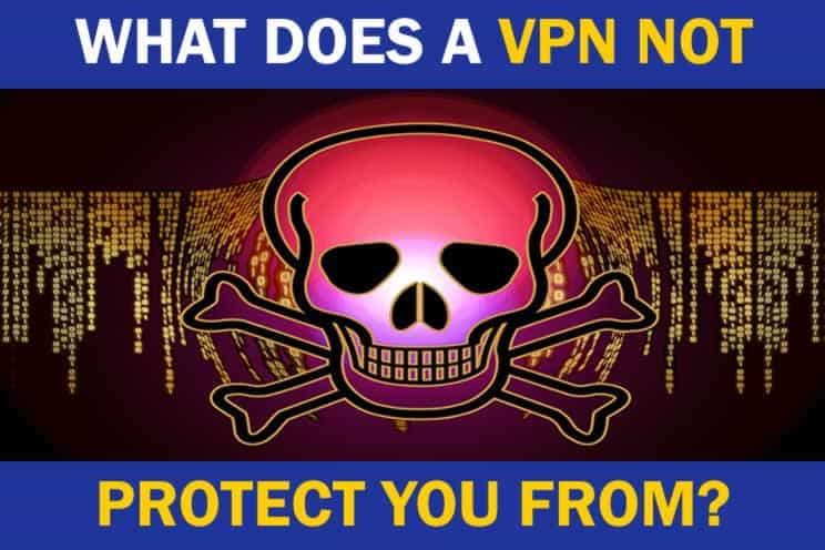 what-does-a-vpn-not-protect-you-from