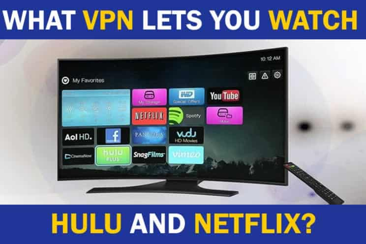what-vpn-lets-you-watch-hulu-and-netflix