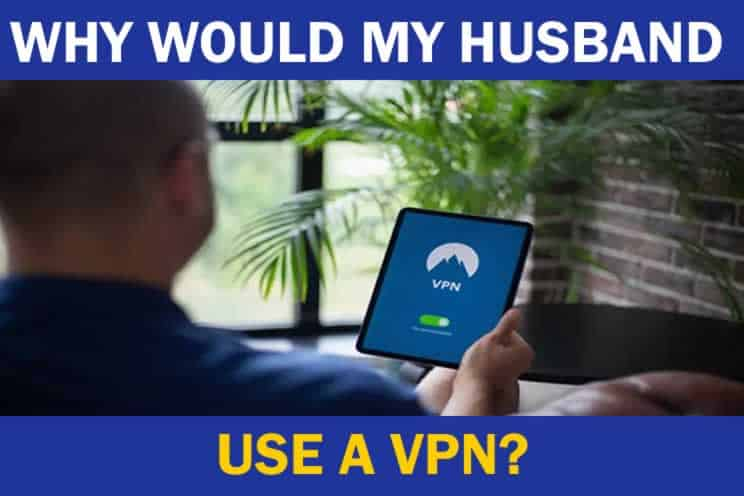 why-would-my-husband-use-a-vpn